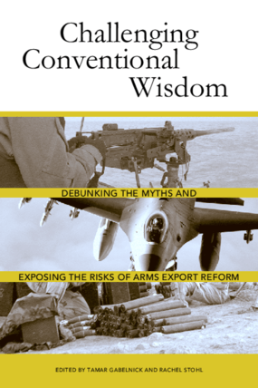 Challenging Conventional Wisdom: Debunking the Myths and Exposing Risks of Arms Export Reform